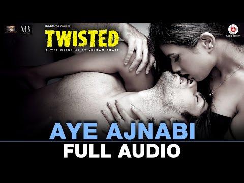 Aye Ajnabi - Full Audio | Twisted | Nia Sharma & Namit Khanna | Shilpa Surroch | Harish Sagane thumbnail