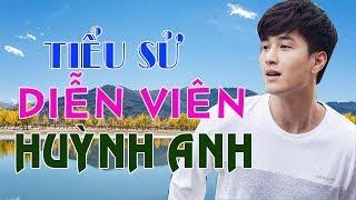 Tiểu sử diễn viên HUỲNH ANH - Cuộc đời và sự nghiệp Huỳnh Anh