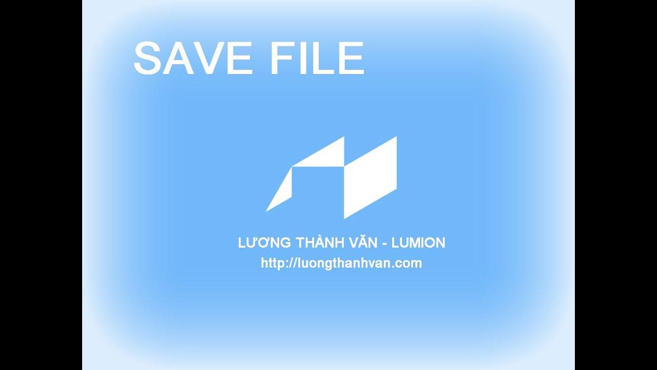 [Làm phim LUMION] Basic 9 - Save file Lumion/ Lưu file LUMION