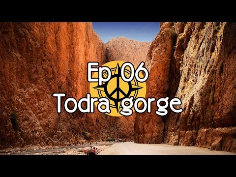 BEAUTIFUL PLACES IN MOROCCO - EP06 - [ Todra gorge ]