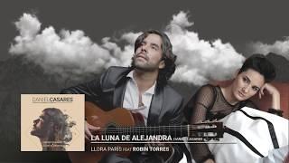 DANIEL CASARES - Llora París - La luna de Alejandra (Con Robin Torres)