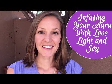 Aura Healing By Infusing Your Aura And Chakras With Love, Light And Joy
