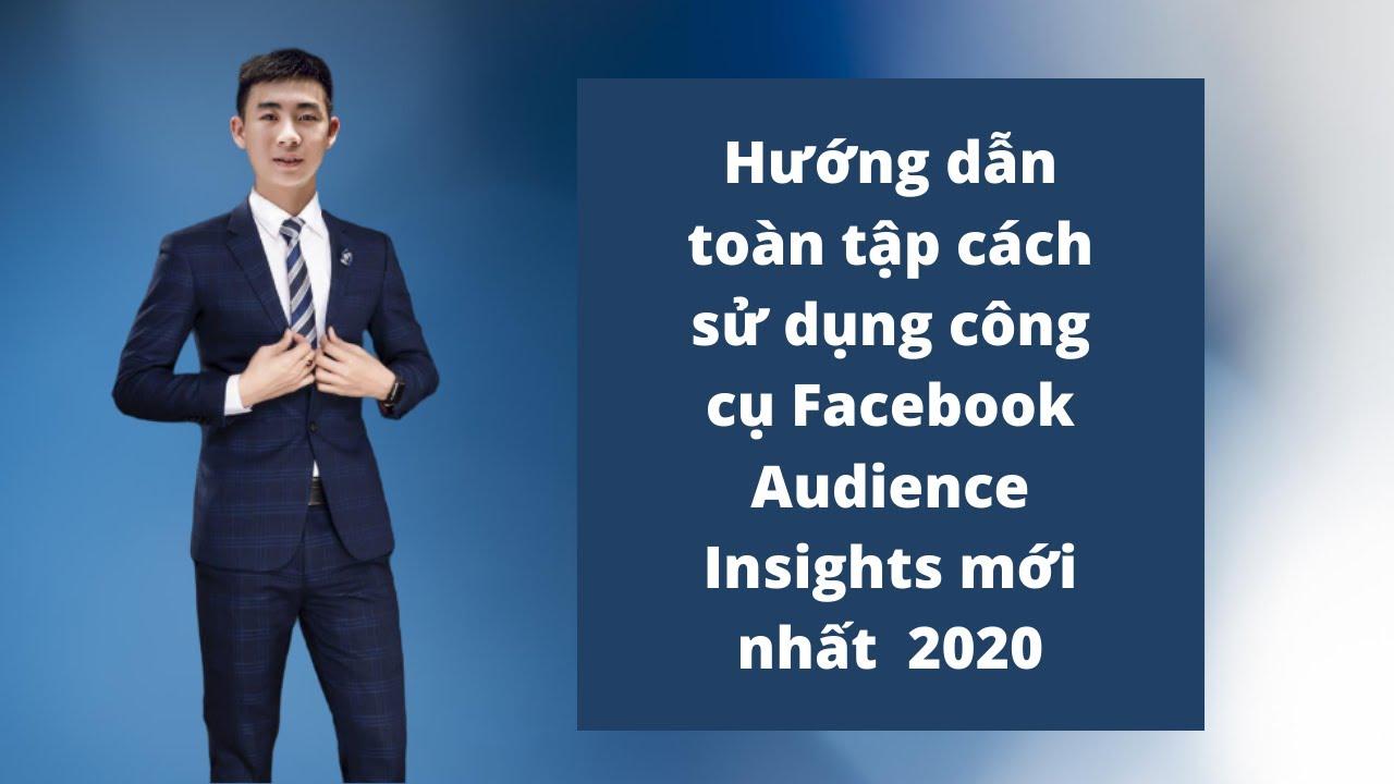 Hướng dẫn toàn tập cách sử dụng công cụ Facebook Audience Insights mới nhất  2020