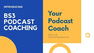 Introducing BS3 Podcast Coaching