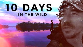 10 DAYS IN THE WILD! Bushcraft Skills, Living off the Land, Hail Storms! FOREST FIRES! Float Planes!