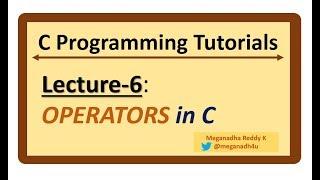 C-Programming Tutorials : Lecture-6 - OPERATORS in C Language