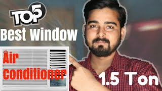 Top 5 Best Budget Window A.C. ( Air Conditioner ) 1.5 ton in 2018 ( HINDI )