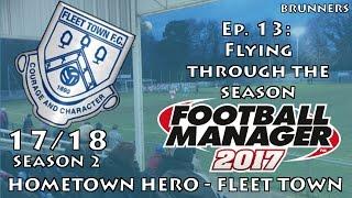 fm17 llm   hometown hero   fleet town   ep 13   flying through the season