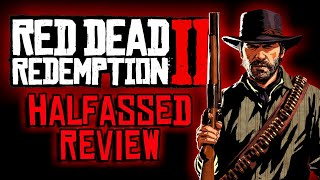 Red Dead Redemption 2: A Halfassed Review [SPOILERS]