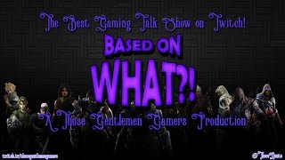 Episode 3 - Based on What?! The Best Gaming Talk Show on Twitch!