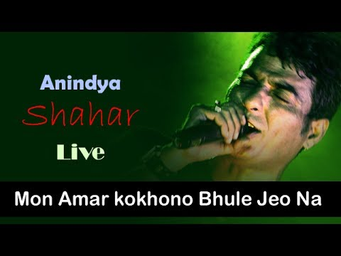 Mon Amar kokhono Bhule Jeo Na | Anindya Shahar Live