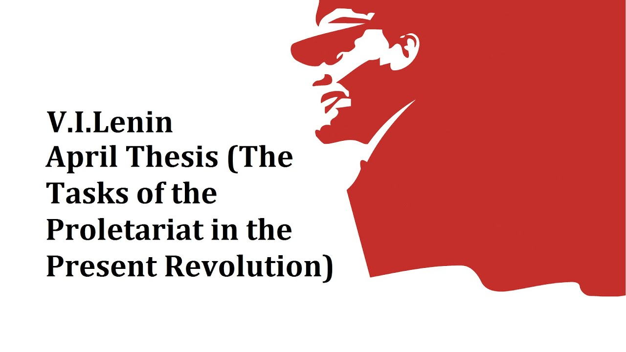 lenins april thesis The communist manifesto two weeks later, around 20 march, a thousand copies of the manifesto reached paris, and from there to germany in early april.