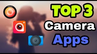 Top 3 Camera Apps For Android 2018/19 | Selfie and Rear Camera
