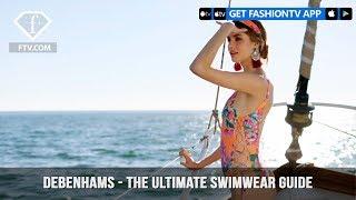 Debenhams Presents The Ultimate Swimwear Guide to Spring/Summer 2018 | FashionTV | FTV