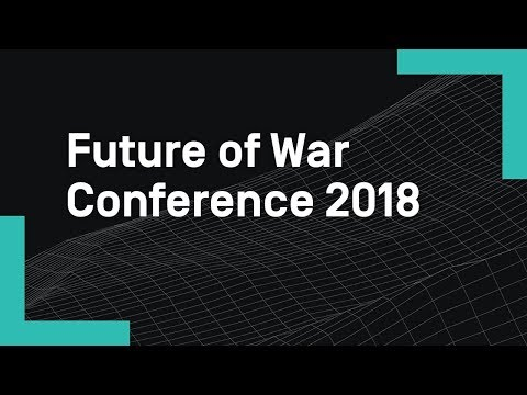 Future of War Conference 2018 Part 1