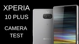 Sony Xperia 10 Plus Camera Test: Impressive?