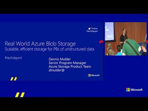 TechDays 2017 - Dennis Mulder - Real World Azure Blob Storage – Deep Dive