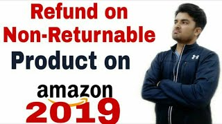 How to get refund on non returnable order from amazon