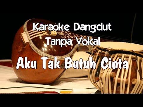 Karaoke Aku Tak Butuh Cinta ( Dangdut )