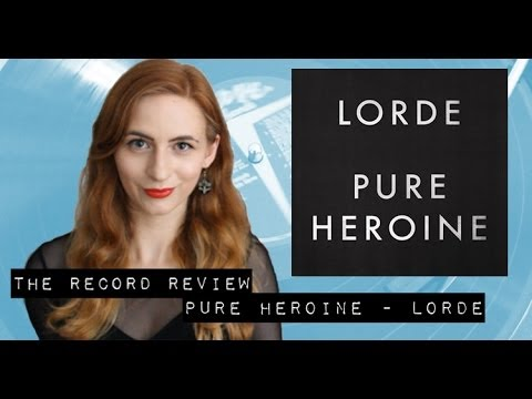 Pure Heroine  Lorde The Record Review