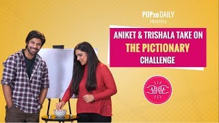 Aniket & Trishala Take On The Pictionary Challenge - POPxo