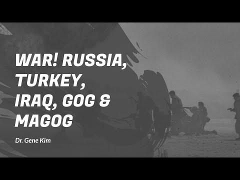 WAR! Russia, Turkey, Iraq, Gog & Magog - Dr. Gene Kim