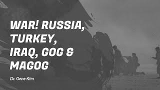 WAR! Russia, Turkey, Iraq, Gog & Magog