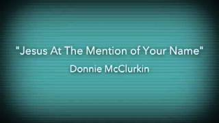 Jesus At The Mention Of Your Name - Donnie McClurkin
