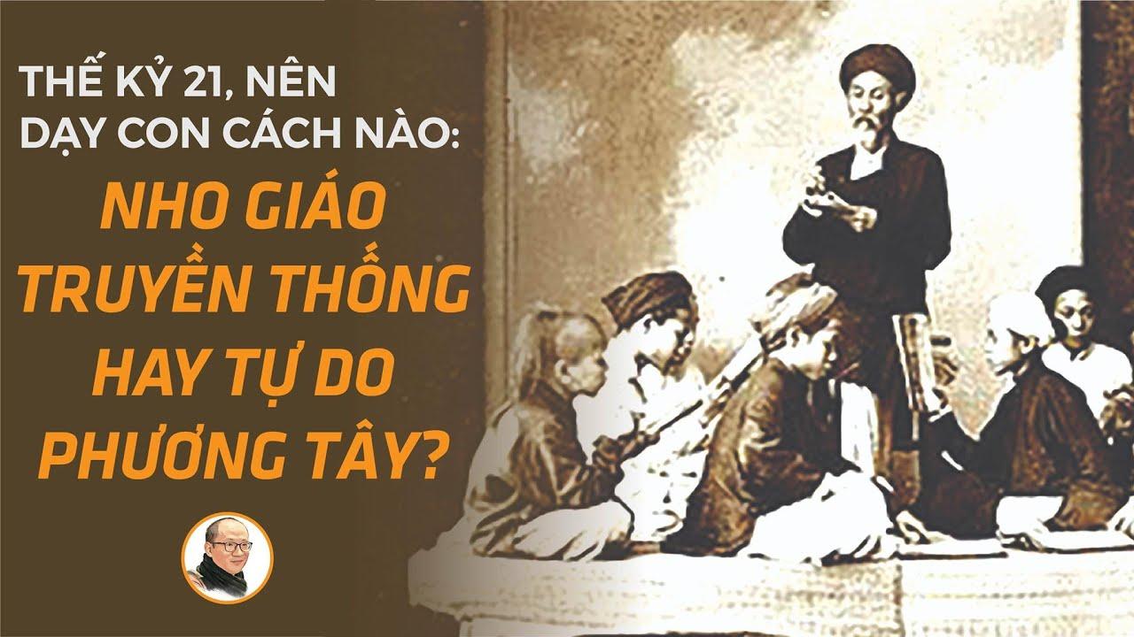 Thế kỷ 21, nên dạy con cách nào: Nho giáo truyền thống hay tự do phương Tây? | Nhà báo Phan Đăng