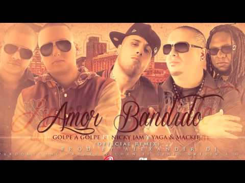Amor Bandido Remix (  Golpe A Golpe) Feat  Nicky Jam   Yaga & Mackie