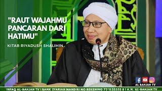 Raut Wajahmu Pancaran dari Hatimu | Buya Yahya | Kitab Riyadush sholihin| 2017