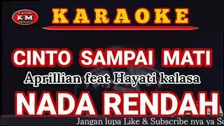 CINTO SAMPAI MATI- Aprillian feat Hayati kalasa (Karaoke/lirik) Nada Rendah.