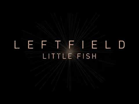 Leftfield - Little Fish (Official Audio)