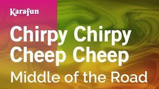 Karaoke Chirpy Chirpy Cheep Cheep - Middle Of The Road *