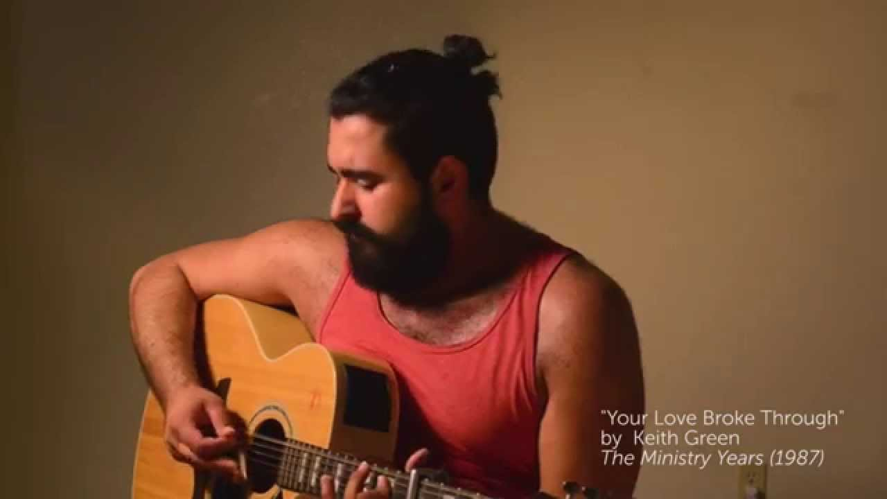 Your Love Broke Through Keith Green Cover By Pablo Gndara Youtube
