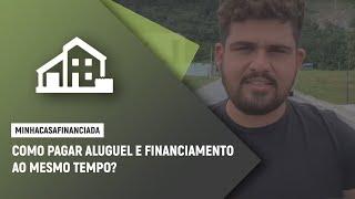 Como pagar aluguel e financiamento ao mesmo tempo?