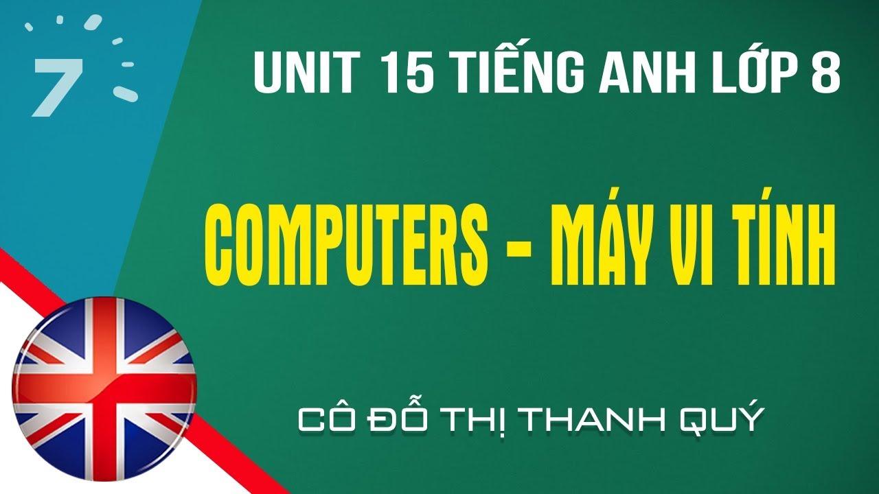 Unit 15 Tiếng Anh lớp 8: Computers – Máy vi tính| HỌC247