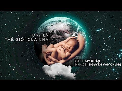 Jay Quân - Đây Là Thế Giới Của Cha (Nguyễn Văn Chung) (Official Lyric Video)
