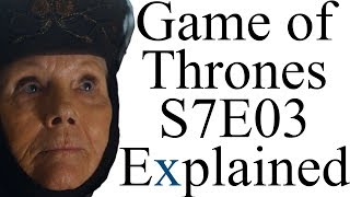 Game of Thrones S7E03 Explained
