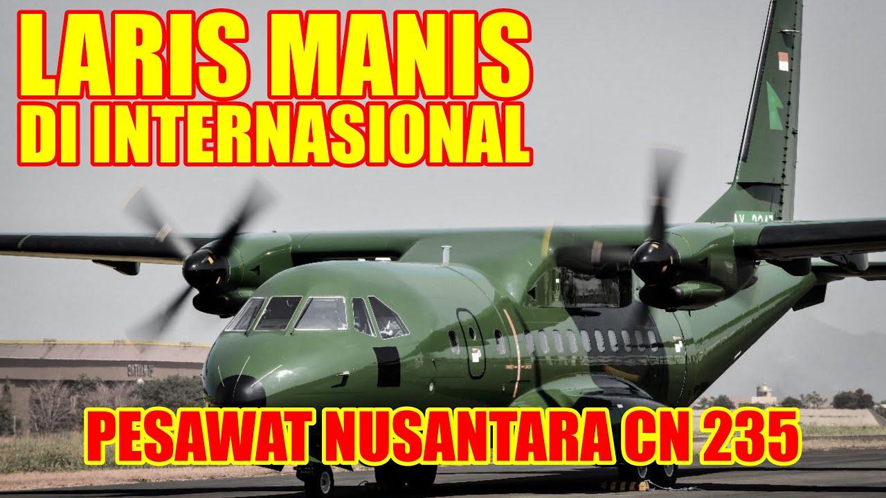 PESAWAT PRIMADONA DUNIA!! CN235 BUATAN INDONESIA MENJADI REBUTAN INTERNASIONAL
