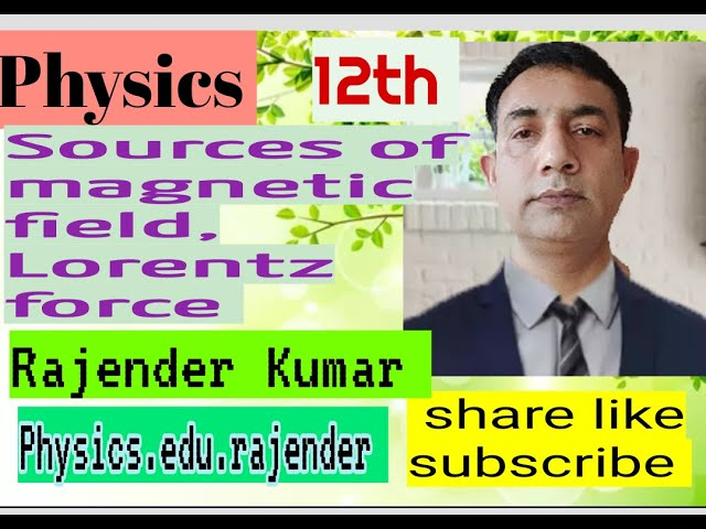 Source of magnetic field, unit of magnetic field lines can lortentz force