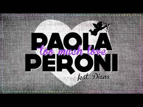Paola Peroni feat Diana_Too much love_Radio edit