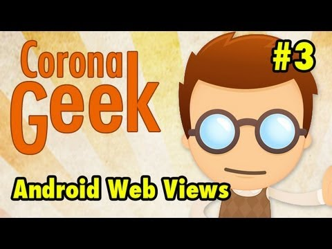 Corona SDK - Episode 3 - New Android WebViews, and iOS6 Upgr