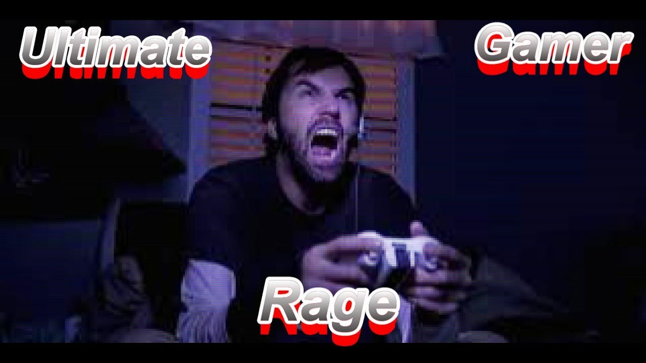 Ultimate Gamer Rage