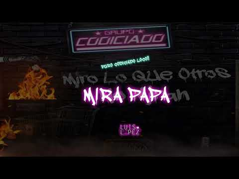 (LETRA)  Mira Papa  - Grupo Codiciado (2018)  ESTRENO  [ESTUDIO] CORRDIOS 2018