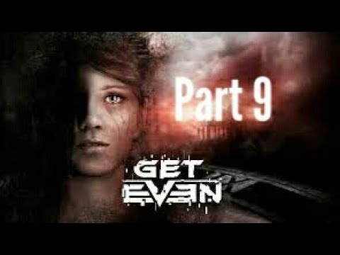 GET EVEN Gameplay Walkthrough part 9 (PS4, Xbox One, PC) HD
