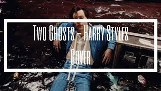 Two Ghosts - Harry Styles (Cover)