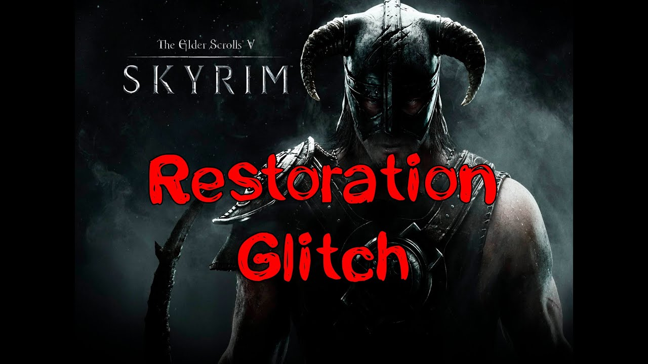 The Elder Scrolls Skyrim Restoration Glitch Youtube
