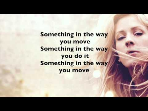 Ellie Goulding Something In The Way You Move LYRICS
