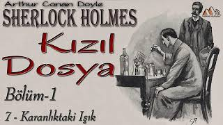 Sherlock Holmes - Kızıl Dosya 1. Bölüm, Kısım 7/7 (Sesli Kitap)
